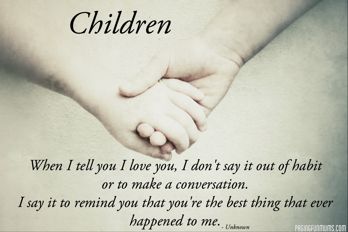 Quotes About Love Your Daughter : Posted by pagingfunmums in Quotes Tags: children are the best thing ...